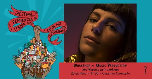 "Cartaz Workshop - ""Music Production and Process with iamLawn"" 25 Maio 2019 Festival Feminista de Lisboa 2019"