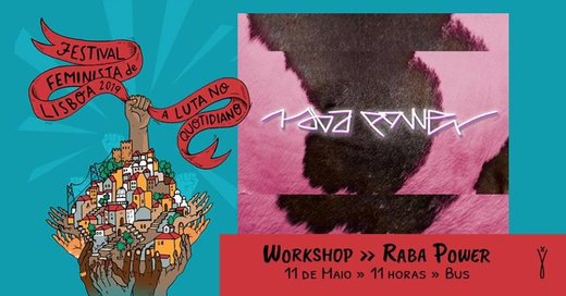 "Cartaz Workshop - ""Raba Power"" 11 Maio 2019 Festival Feminista de Lisboa"