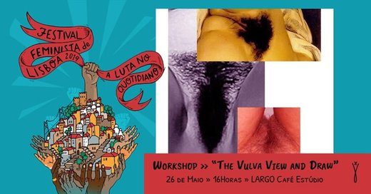"Cartaz Workshop - ""The Vulva View and Draw"" 26 Maio 2019 Festival Feminista de Lisboa"